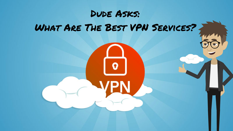 dudeasks what are the best vpn services