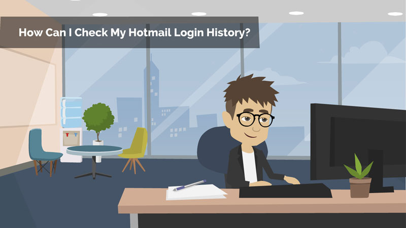 How Can I Check My Hotmail Login History?