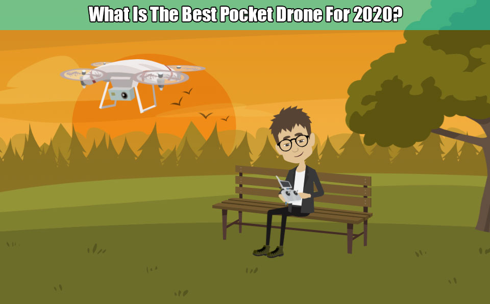 What Is The Best Pocket Drone For 2020?