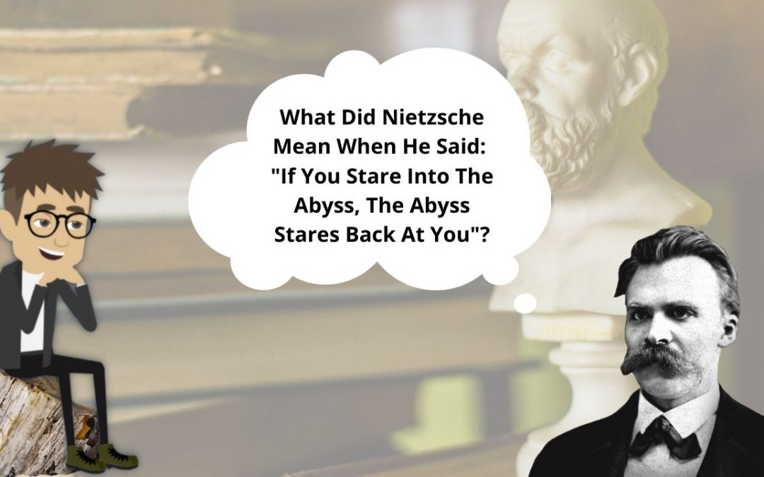 """What Did Nietzsche Mean When He Said """"If You Stare Into The Abyss, The Abyss Stares Back At You""""?"""
